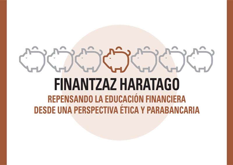Finantzaz Haratago: Repensando la educación financiera desde una perspectiva ética y parabancaria