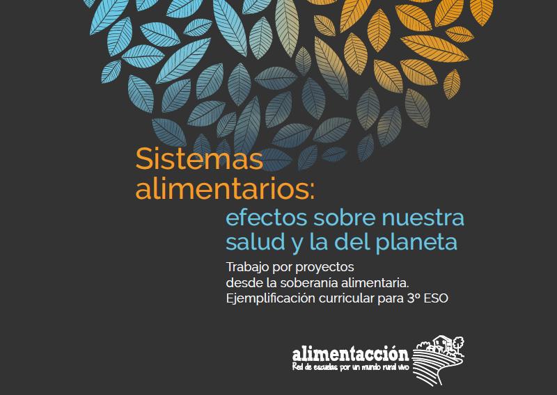 Sistemas alimentarios: efectos sobre nuestra salud y la del planeta. Trabajo por proyectos desde la soberanía alimentaria. Ejemplificación curricular para 3º ESO