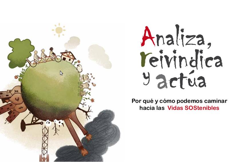 ANALIZA, REIVINDICA, ACTÚA: por qué y cómo podemos caminar hacia las vidas SOStenibles