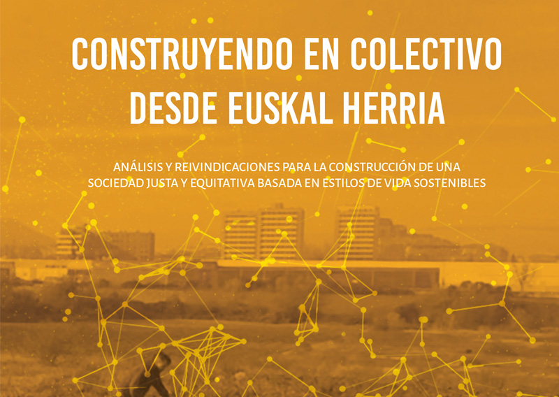 Construyendo en colectivo desde Euskal Herria. Análisis y reivindicaciones para la construcción de una sociedad justa y equitativa basada en estilos de vida sostenibles.